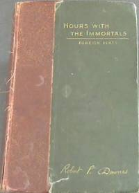 Hours with the Immortals : A series of popular sketches and appreciations of distinguished foreign poets