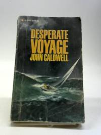 Desperate Voyage. by John Caldwell - Paperback - 1966 - from The World of Rare Books and Biblio.com