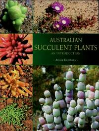 Australian Succulent Plants : An Introduction by Attila Kapitany - Hardcover - 2007 - from Terra Australis Books (SKU: 022282)