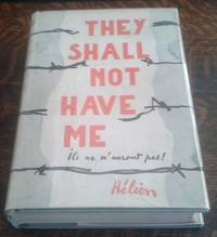 They Shall Not Have Me : The Capture, Forced Labor, and Escape of a French  Prisoner of War