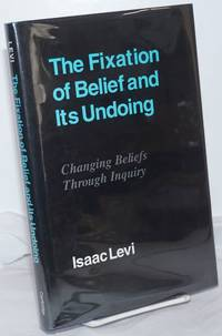 image of The Fixation of Belief and Its Undoing: Changing Beliefs Through Inquiry