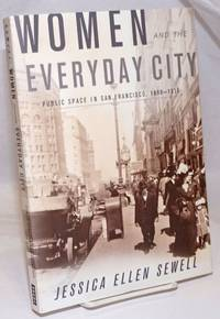 image of Women and the Everyday City; Public Space in San Francisco, 1890-1915