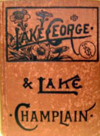 Lake George (Illustrated) and Lake Champlain: Together With Saratoga  Springs, its Mineral Waters