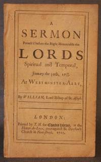 A SERMON PREACH'D BEFORE THE RIGHT HONOURABLE THE LORDS SPIRITUAL AND TEMPORAL, JANUARY THE...
