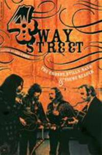Four Way Street : The Crosby, Stills, Nash & Young Reader