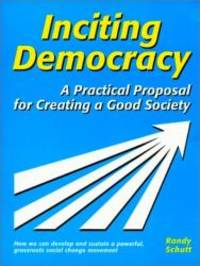 Inciting Democracy: A Practical Proposal for Creating a Good Society