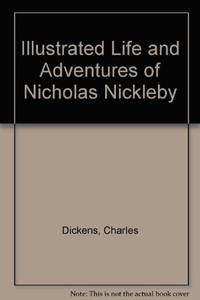 Illustrated Life and Adventures of Nicholas Nickleby