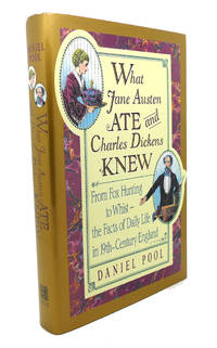 image of WHAT JANE AUSTEN ATE AND CHARLES DICKENS KNEW :  From Fox Hunting to Whist  -- the Facts of Daily Life in Nineteenth-Century England