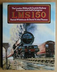 LMS 150. The London Midland & Scottish Railway. A Century and a Half of Progress. by  Patrick & David St John Thomas Whitehouse - First Edition - 1987 - from N. G. Lawrie Books. (SKU: 43149)