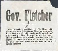 GOV. FLETCHER. Gov. Fletcher and Hon. H.T. Blow will positively be in Liberty on Monday next (the 15th May,) and will address the people of Clay county.... [caption title & partial text]