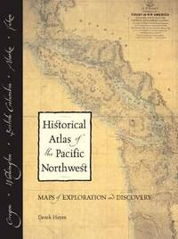 image of Historical Atlas of the Pacific Northwest : Maps of Exploration and Discovery