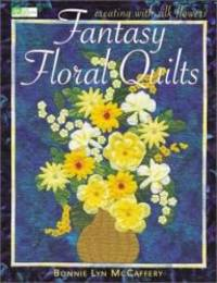 image of Fantasy Floral Quilts: Creating with Silk Flowers (That Patchwork Place)