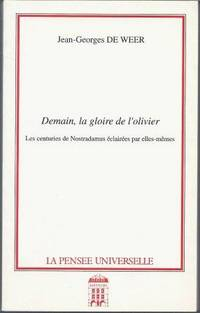 Demain, la gloire de l'olivier - Les centuries de Nostradamus éclairées par...