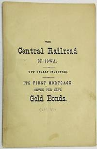 THE CENTRAL RAILROAD OF IOWA, TWO HUNDRED AND FORTY MILES IN LENGTH, FORMING, WITH ITS CONNECTIONS, A DIRECT AND UNBROKEN LINE FROM ST. LOUIS TO ST.  PAUL. VALUE AND SECURITY OF ITS FIRST MORTGAGE 7 PER CT. GOLD BONDS