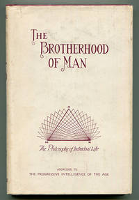The Brotherhood of Man: The Philosophy of Individual Life addressed to The Progressive Intelligence of the Age