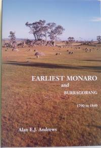 Earliest Monaro and Burragorang 1790 to 1840 : with Wilson, Bass, Barrallier, Caley, Lhotsky,...