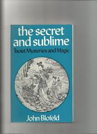 The Secret and Sublime; Taoist Mysteries and Magic