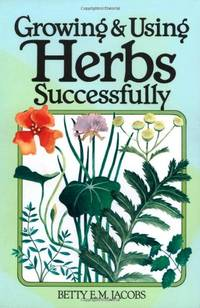 Growing and Using Herbs Successfully (Garden Way Book) by  Betty E.M Jacobs - Paperback - from World of Books Ltd (SKU: GOR005652567)
