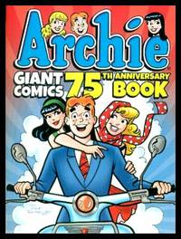 ARCHIE GIANT COMICS - 75th Anniversary Book by Parent, Dan (and others) - 2016