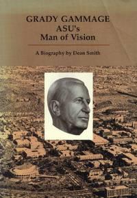 image of Grady Gammage: ASU's Man of Vision; A Biography