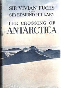 The Crossing of Antarctica; The Commonwealth Trans-Antarctic Expedition 1955-58 [from the Steve Fossett collection]