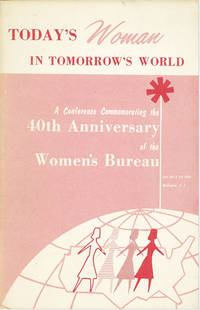 Today's Woman in Tomorrow's World: Report of a Conference Commemorating  the 40th Anniversary of the Women's Bureau. Thursday and Friday, June 2 and 3, 1960