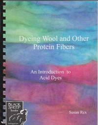 Dyeing Wool and Other Protein Fibers: An Introduction to Acid Dyes