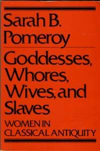 Goddesses, Whores, Wives, And Slaves: Women In Classical Antiquity by  Sarah B Pomeroy - Paperback - 2nd Printing - 1975 - from Chris Hartmann, Bookseller (SKU: 036042)