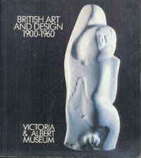 BRITISH ART AND DESIGN 1900-1960 : A Collection in the Making