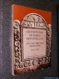 Gravestones of Early New England, and the Men Who Made Them, 1653-1800