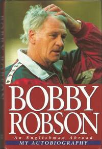 My Autobiography: An Englishman Abroad (Signed By Bobby Robson)