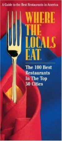 Where the Locals Eat : The 100 Best Restaurants in the Top 50 Cities
