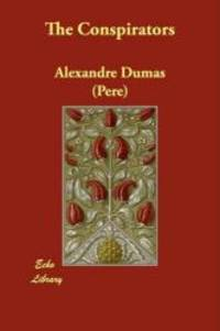 The Conspirators by Alexandre Dumas (Pere) - Paperback - 2009-03-11 - from Books Express and Biblio.com
