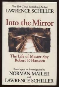 Into the Mirror ; The Life of Master Spy Robert P. Hanssen The Life of  Master Spy Robert P. Hanssen