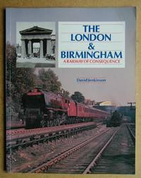 The London & Birmingham: A Railway of Consequence.