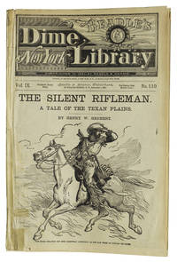 The Silent Rifleman. A Tale of the Texan Plains. [At head of title:] Beadle's New York Dime Novel Library. Vol. IX, no. 110