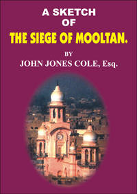 A SKETCH OF THE SIEGE OF MOOLTAN by JOHN JONES COLE - Hardcover - 1999 - from Sang-e-Meel Publications (SKU: Biblio42)