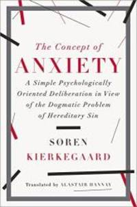 The Concept of Anxiety: A Simple Psychologically Oriented Deliberation in View of the Dogmatic Problem of Hereditary Sin by Soren Kierkegaard - 2014-02-07