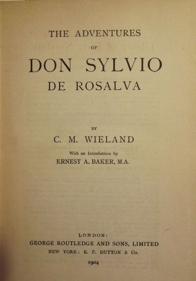 1904. WIELAND, C.M. THE ADVENTURES OF DON SYLVIO DE ROSALVA. Introduction by Ernest A. Baker. London...