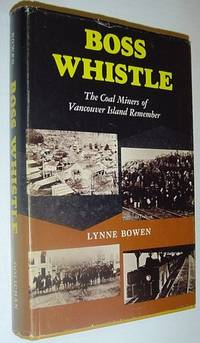 Boss Whistle - The Coal Miners of Vancouver Island Remember by  Lynne Bowen - First Edition - 1982 - from RareNonFiction.com and Biblio.com