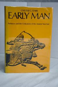 Early Man: Prehistory And The Civilizations Of The Ancient Near East    the early civilizations