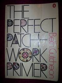 The Perfect Patchwork Primer : by Beth Gutcheon - Paperback - 1977 - from R. E. Coomber  (SKU: 4684)