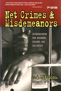 NET CRIMES & MISDEMEANORS : Outmaneuvering Web Spammers, Stalkers, and Con Artists (2nd Edition)