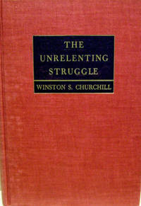 The Unrelenting Struggle:  War Speeches by the Right Hon. Winston S.  Churchill, C. H. , M. P.