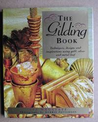 The Gilding Book: Techniques, Designs and Inspirations Using Gold, Silver and Metal Leaf.