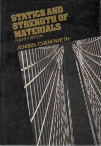 STATICS AND STRENGTH OF MATERIALS by  A. C. & H. Chenoweth Jensen - Hardcover - Fourth Edition; Second Printing - 1982 - from The Avocado Pit (SKU: 67915)
