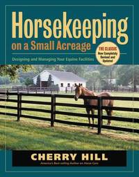 Horsekeeping on a Small Acreage: Designing and Managing Your Equine Facilities by Hill, Cherry - 2005