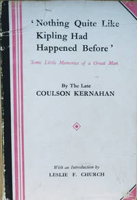Nothing Quite like Kipling Had Happened Before:  Some Little Memories of a  Great Man