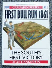 image of FIRST BULL RUN 1861:  THE SOUTH'S FIRST VICTORY.  OSPREY MILITARY CAMPAIGN SERIES 10.