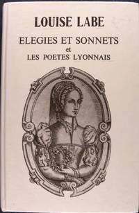 Louise Labe - Elegies et sonnets et les poètes Lyonnais.